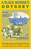 A Black Woman's Odyssey Through Russia and Jamaica : The Narrative of Nancy Prince, Prince, Nancy, 1558760288