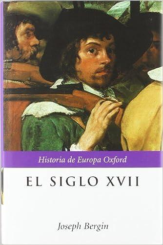 El siglo XVII (Historia de Europa Oxford): Amazon.es: Bergin, Joseph: Libros