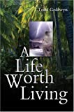 A Life Worth Living, Todd Goldwyn, 0595662099