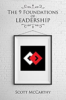 The 9 Foundations of Leadership by [McCarthy, Scott]