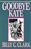 Goodbye Kate, Billy C. Clark, 0945084412