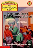 Martians Don't Take Temperatures (The Bailey School Kids)