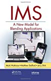 img - for IMS: A New Model for Blending Applications (Informa Telecoms & Media) book / textbook / text book