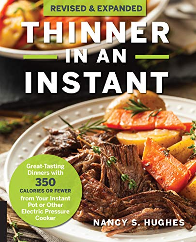 Thinner in an Instant Cookbook Revised and Expanded Edition: 100 Great-Tasting Dinners with 350 Calories or Less from the Instant Pot or Other Electric Pressure Cooker by Nancy S. Hughes