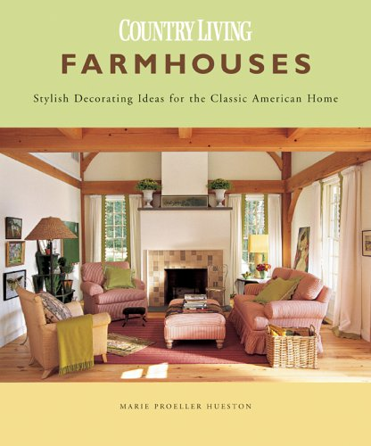 Farmhouses: Stylish Decorating Ideas for the Classic American Home Country Living (Decorating House Ideas)