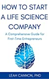 How to Start a Life Science Company: A Comprehensive Guide for First-Time Entrepreneurs