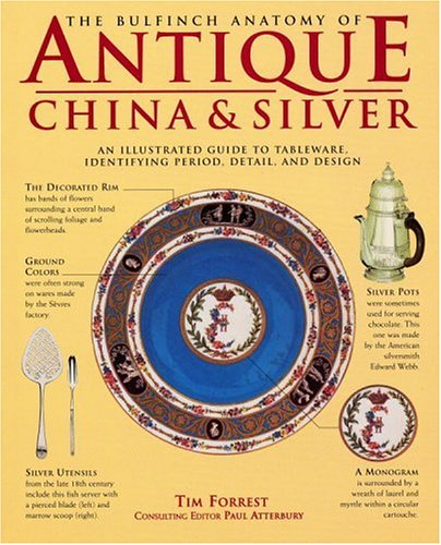 The Bulfinch Anatomy of Antique China and Silver: An Illustrated Guide to Tableware, Identifying Period, Detail and Design (Sculpture China)