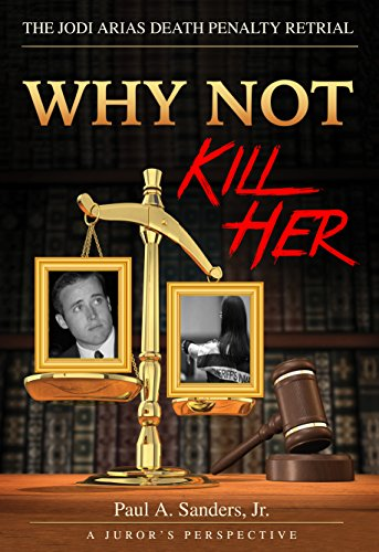 Why Not Kill Her: A Juror's Perspective – The Jodi Arias Death Penalty Retrial by Paul Sanders ebook deal