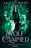 Wolf Claimed: A Reverse Harem Paranormal Romance (The Last Shifter)