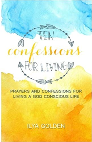 Ten Confessions For Living: God Conscious Prayers And Confessions