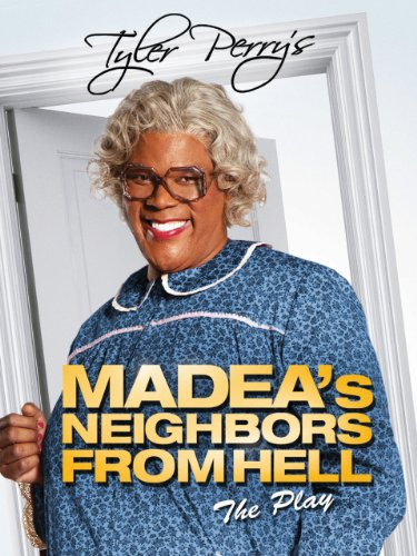Tyler Perry's Madea's Neighbors From Hell (Play) -