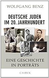Deutsche Juden im 20. Jahrhundert: Eine Geschichte in Porträts (German Edition)