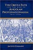 The Creole Elite and the Rise of Angolan Proto-Nationalism (1870-1920), Jacopo Corrado, 1604975296