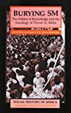 img - for Burying SM: The Politics of Knowledge and the Sociology of Power in Africa (Social History of Africa) book / textbook / text book
