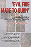 img - for Evil Fire Made to Burn: A True Account of the World's Greatest Cover-Up book / textbook / text book