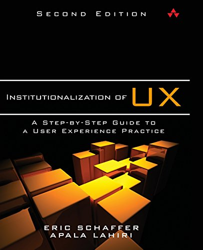 Institutionalization of UX: A Step-by-Step Guide to a User Experience Practice (2nd Edition) by Brand: Addison-Wesley Professional