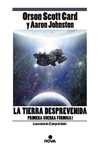 La tierra desprevenida (Primera Guerra Fórmica 1) (B DE BOLSILLO) Tapa blanda – 30 abr 2014 Orson Scott Card Aaron Johnston B Bolsillo 8498729491