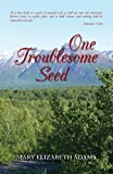 One Troublesome Seed, Mary Elizabeth Adams, 1441582460