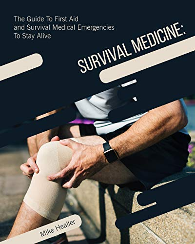 Survival Medicine: The Guide to First Aid and Survival Medical Emergencies to Stay Alive by [Healler, Mike]