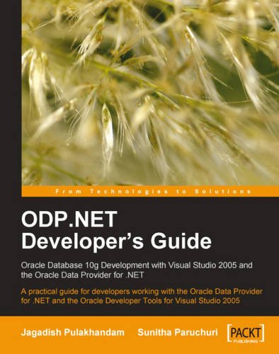 ODP.NET Developer's Guide: Oracle Database 10g Development with Visual Studio 2005 and the Oracle Data Provider for .NET: A practical guide for ... Oracle Developer Tools for Visual Studio 2005