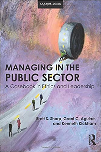 Managing in the Public Sector: A Casebook in Ethics and Leadership