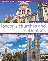London's Churches and Cathedrals: A Guide to London's Most Historic Churches and Cathedrals