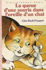 La queue d'une souris dans l'oreille d'un chat        par Gina Ruck-Pauquet