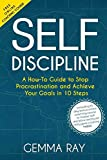 img - for Self Discipline: A How-To Guide to Stop Procrastination and Achieve Your Goals in 10 Steps Including 10 day bonus online coaching course to master self-discipline and build daily goal-crushing habits book / textbook / text book