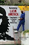 Reclaiming Latin America: Experiments in Radical Social Democracy, , 1848131836