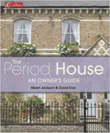 Period House: An Owners Guide: Jackson, Albert, Day, David ...