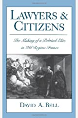 Lawyers and Citizens: The Making of a Political Elite in Old Regime France by David A. Bell (1994-04-14) Hardcover
