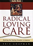 Radical Loving Care: Building the Healing Hospital in America - Audio CD