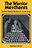 img - for The Warrior Merchants: Textiles, Trade and Territory in South India (Studies in Economic History and Policy) book / textbook / text book