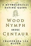 Wood Nymph Seeks Centaur: A Mythological Dating Guide