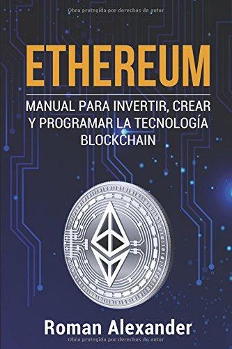 Ethereum: Manual para Invertir, crear y programar la tecnologia Blockchain (cripto monedas, Bitcoin, Blockchain, Ethereum) (Spanish Edition) [Roman Alexander] (Tapa Blanda)