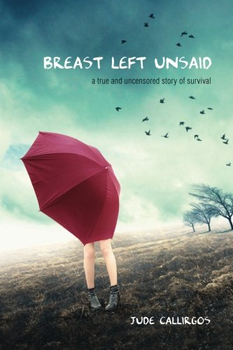 Read Online Breast Left Unsaid: A True and Uncensored Story of Survival ebook