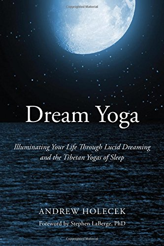 Image of Dream Yoga: Illuminating Your Life Through Lucid Dreaming and the Tibetan Yogas of Sleep