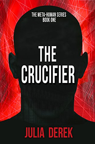 The Crucifier: A Thriller (The Meta-Human Series Book 1) by [Derek, Julia]