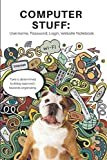 COMPUTER STUFF: Username, Password, Login, Website Notebook Take a determined bulldog approach towards organizing.: A Logbook for Storing Internet ... 120-page, Lined, 6 x 9 in (15.2 x 22.9 cm)