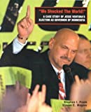 We Shocked the World : A Case Study of Jesse Ventura's Election as Governor of Minnesota, Frank, Stephen I. and Wagner, Steven C., 0030451426
