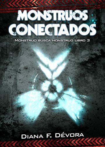 Monstruos Conectados: Monstruo Busca Monstruo Libro 3 por F. Devora, Diana