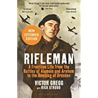 Rifleman - New edition: A Frontline Life from the Battles of Alamein and Arnhem to the Bombing of Dresden