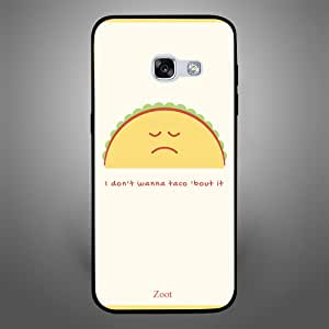 Samsung Galaxy A3 2017 I dont wanna taco about it, Zoot Designer Phone Covers