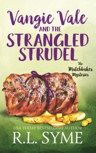 Read Online Vangie Vale and the Strangled Strudel (The Matchbaker Mysteries) (Volume 3) PDF