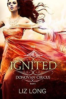 Ignited: A Donovan Circus Novel (Donovan Circus Series Book 4) by [Long, Liz]