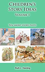 Children's Story Ideas: 10 short story plots (Children's Story Ideas: 10 classic plots to get you started)