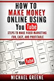 YOUTUBE: HOW TO MAKE MONEY ONLINE USING YOUTUBE MARKETING – Steps To Make Video Marketing Fun, Easy, and Profitable (Video Marketing) (YouTube Books Book 1)