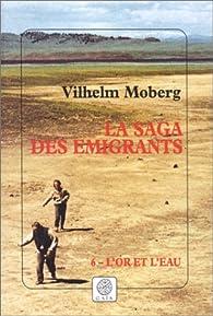 La saga des émigrants, tome 6 : L'Or et l'Eau (éditions Gaïa) par Vilhelm Moberg