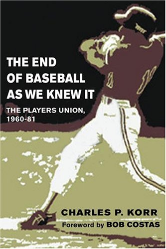 Read Online The End of Baseball As We Knew It: The Players Union, 1960-81 (Sport and Society) pdf epub