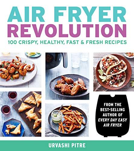 Air Fryer Revolution: 100 Crispy, Healthy, Fast & Fresh Recipes 1